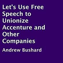 Let's Use Free Speech to Unionize Accenture and Other Companies (       UNABRIDGED) by Andrew Bushard Narrated by John L. Saunders