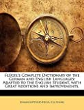 img - for Johann Gottfried Flugel: Flugel's Complete Dictionary of the German and English Languages : Adapted to the English Student, with Great Additions and Improvements, (Paperback); 2010 Edition book / textbook / text book