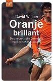 Oranje brillant: Das neurotische Genie des holländischen Fußballs
