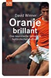 Oranje brillant: Das neurotische Genie des holl�ndischen Fu�balls