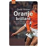 """Oranje brillant: Das neurotische Genie des holl�ndischen Fu�ballsvon """"Christoph Biermann"""""""