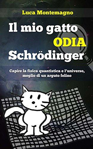 Il mio gatto odia Schrodinger Capire la fisica quantistica e l'universo meglio di un arguto felino PDF
