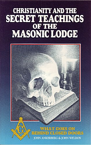 Christianity and the Secret Teachings of the Masonic Lodge: What Goes on Behind Closed Doors