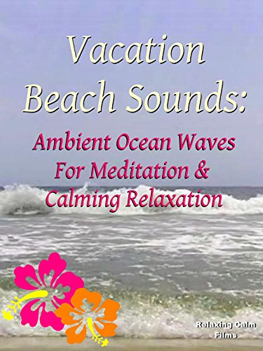 Vacation Beach Sounds: Ambient Ocean Waves for Meditation & Calming Relaxation