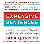 Expensive Sentences: Debunking the Common Myths that Derail Decisions and Sabotage Success | Jack Quarles