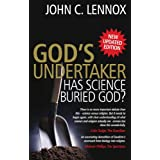 God's Undertaker: Has Science Buried God? ~ John C. Lennox