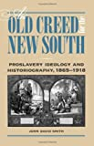 An Old Creed for the New South: Proslavery Ideology and Historiography, 1865-1918 (0809328445) by Smith, John  David