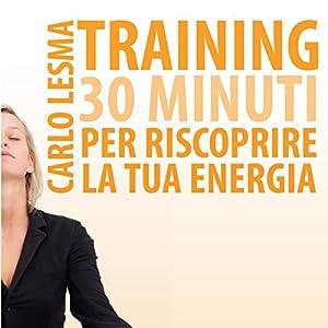 Training: 30 minuti per riscoprire la tua energia Audiobook