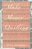 img - for Make Money Quilting by Landman, Sylvia Ann (2005) Paperback book / textbook / text book