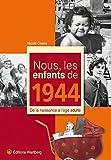 Nous, les enfants de 1944 : De la naissance à l'âge adulte
