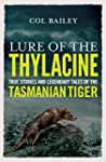 Lure of the Thylacine: True Stories a...