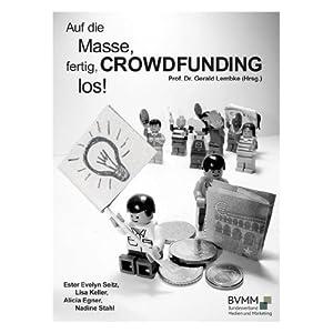 Auf die Masse, fertig, CROWDFUNDING, los!: Was Sie für ein erfolgreiches Crowdfunding-Pro