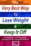 The Very Best Way to Lose Weight and Keep It Off - by Best Booklet: The 3 Vitality Habits, 42 Healthy Recipes and 10 Weight Loss Tips For Lifelong Flat Stomach