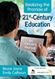 Realizing the Promise of 21st-Century Education: An Owners Manual