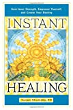img - for Instant Healing: Gain Inner Strength, Empower Yourself, and Create Your Destiny book / textbook / text book
