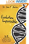 Evolution Impossible: 12 Reasons Why...