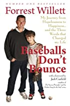Baseballs Don't Bounce: My Journey From Hopelessness to Happiness and The Three Words That Changed My Life