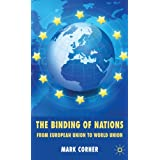 The Binding of Nations: From European Union to World Unionby Mark Corner