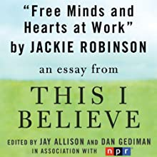 Free Minds and Hearts at Work: A 'This I Believe' Essay (       UNABRIDGED) by Jackie Robinson