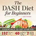 The DASH Diet for Beginners: Essentials to Get Started (       UNABRIDGED) by John Chatham Narrated by Kevin Pierce