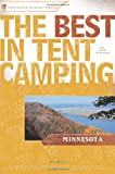 The Best in Tent Camping: Minnesota: A Guide for Car Campers Who Hate RVs, Concrete Slabs, and Loud Portable Stereos (Best Tent Camping) (0897325737) by Watson, Tom