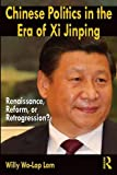img - for Chinese Politics in the Era of Xi Jinping: Renaissance, Reform, or Retrogression? book / textbook / text book