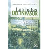 Las balas del invasor/ The Bullets of the Invader: La expansion territorial de los Estados Unidos a costa de Mexico...