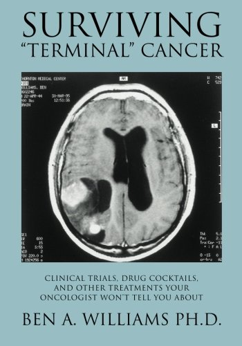 Surviving Terminal Cancer: Clinical Trials, Drug Cocktails, and Other Treatments Your Oncologist Won't Tell You About PDF