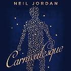Carnivalesque Hörbuch von Neil Jordan Gesprochen von: Conor Sheridan
