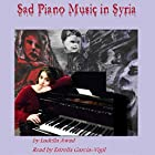Sad Piano Music in Syria Hörbuch von Ludella Awad Gesprochen von: Estrella Garcia-Vigil