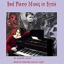 Sad Piano Music in Syria Audiobook by Ludella Awad Narrated by Estrella Garcia-Vigil