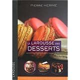 Le Larousse des desserts : Recettes, techniques et tours de mainpar Pierre Herm�