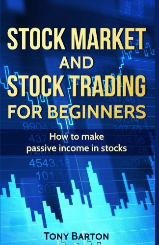 Stock Market and Stock Trading for Beginners: How to make passive income in stocks (Stock market, Stock trading, Investing, Stocks)