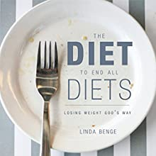 The Diet to End All Diets (       UNABRIDGED) by Linda Benge Narrated by Melissa Madole