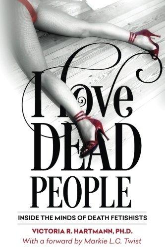 I Love Dead People: Inside the Minds of Death Fetishists
