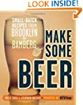 Make Some Beer: Small-Batch Recipes f...