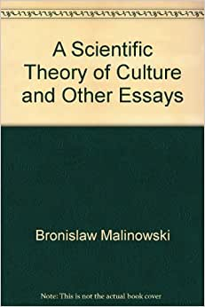 a scientific theory of culture and other essays A scientific theory of culture and other essays by malinowski, bronislaw and a great selection of similar used, new and collectible books available now at abebookscom 0807842834 - a.