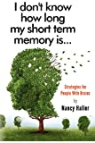 I dont know how long my short term memory is...: Strategies for People With Brains