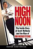 Karen Southwick High Noon: The Inside Story of Scott McNealy and the Rise of Sun Microsystems