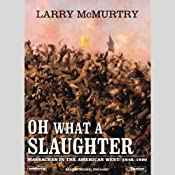 Oh What a Slaughter: Massacres in the American West, 1846 - 1890 | [Larry McMurtry]