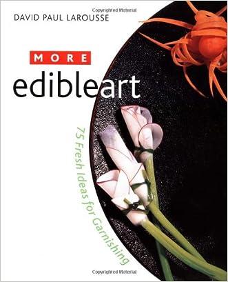 More Edible Art: 75 Fresh Ideas for Garnishing