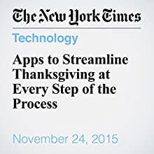 Apps to Streamline Thanksgiving at Every Step of the Process (       UNABRIDGED) by Kit Eaton Narrated by Fleet Cooper