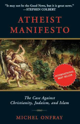 Atheist Manifesto: The Case Against Christianity, Judaism, and Islam: Michel Onfray: 9781611450088: Amazon.com: Books