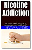 "Nicotine Addiction: ""The essential guide to understand how nicotine addiction works"""