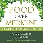 Food over Medicine: The Conversation That Could Save Your Life | Pamela A. Popper,Glen Merzer