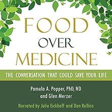Food over Medicine: The Conversation That Could Save Your Life | Livre audio Auteur(s) : Pamela A. Popper, Glen Merzer Narrateur(s) : Julie Eickhoff, Dan Rollins