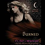 Burned: House of Night Series, Book 7 (       UNABRIDGED) by P. C. Cast, Kristin Cast Narrated by Caitlin Davies