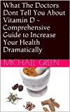 What The Doctors Dont Tell You About Vitamin D - Comprehensive Guide to Increase Your Health Dramatically - Buy It Now (Your Health Coach Guides)