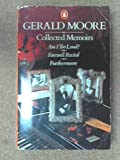 "COLLECTED MEMOIRS: ""AM I TOO LOUD?"", ""FAREWELL RECITAL"" AND ""FURTHER MOORE"" (0140074244) by GERALD MOORE"