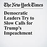 Democratic Leaders Try to Slow Calls for Trump's Impeachment   Jonathan Martin,Alex Burns
